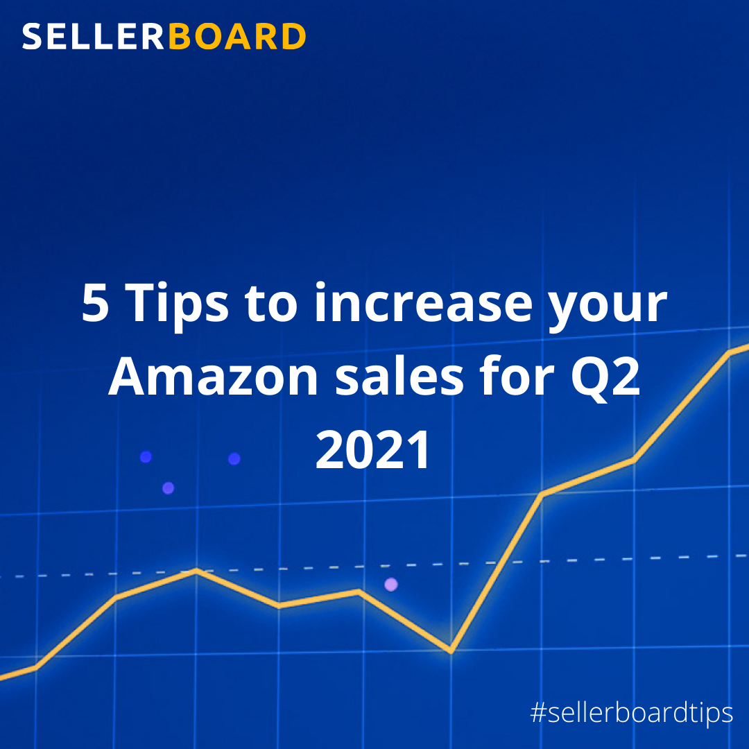 5 Tips to increase your Amazon sales for Q2 2021